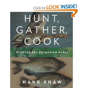 Amazon com Hunt Gather Cook Finding the Forgotten Feast 9781605293202 Hank Shaw Books