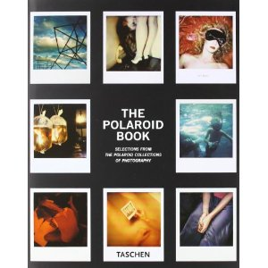 The Polaroid Book: Selections from the Polaroid Collections of Photography (Taschen's 25th Anniversary Special Editions) Barbara Hitchcock and Steve Crist