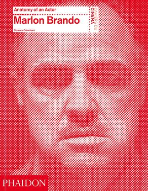 Anatomy Of An Actor Marlon Brando Pre Order Cahiers Du Cinema Phaidon Store