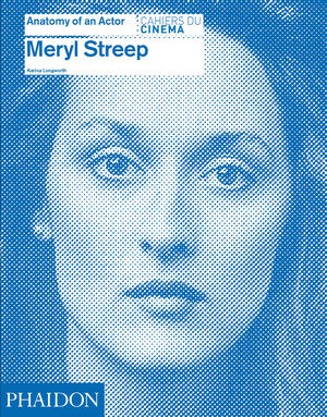 Meryl Streep Anatomy Of An Actor Pre Order Cahiers Du Cinema Phaidon Store