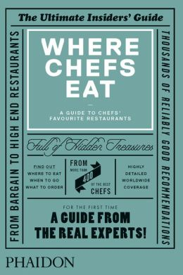 Where Chefs Eat A Guide To Chefs' Favourite Restaurants By Joe Warwick 9780714865416 Hardcover Barnes Noble