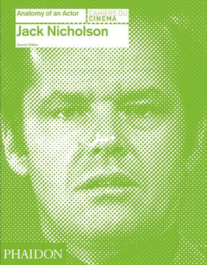 Jack Nicholson Anatomy Of An Actor Pre Order Cahiers Du Cinema Phaidon Store