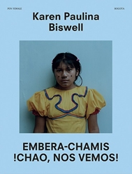 Photo Eye Bookstore Karen Paulina Biswell Embera Chamis Chao Nos Vemos Photo Book