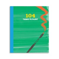 Chronicle Books 104 Things To Paint