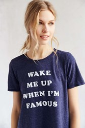 Truly Madly Deeply Wake Me Up When I'm Famous Tee Navy