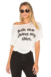 Wildfox Couture Ask Me About My Shirt Tee Ivory