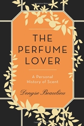 The Perfume Lover A Personal History Of Scent Denyse Beaulieu 9781250025012 Amazon.Com Books