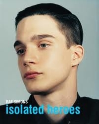 Raf Simons Isolated Heroes Raf Simons David Sims 9789110369283 Amazon.Com Books