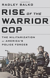 Rise Of The Warrior Cop The Militarization Of America's Police Forces Ebook Radley Balko Amazon.Co.Uk Books