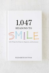 Urban Outfitters 1 047 Reasons To Smile Little Things That Bring Joy Happiness And Excitement By Elizabeth Dutton Assorted