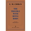 Trouble With Being Born 3a Cioran 3a 9781611450446 3a Amazon com 3a Books