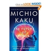 The Future Of The Mind The Scientific Quest To Understand Enhance And Empower The Mind Michio Kaku 9780385530828 Amazon.Com Books
