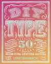 Diy Type 50 Typographic Stencils For Decorating Crafting And Gifting Amazon.Co.Uk Dana Tanamachi Books