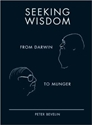 Seeking Wisdom From Darwin To Munger 3Rd Edition Peter Bevelin 9781578644285 Amazon.Com Books