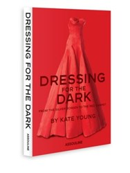 Assouline Dressing For The Dark From The Silver Screen To The Red Carpet No Color