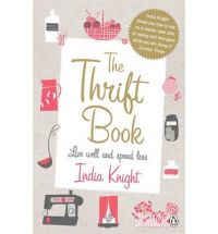 The Thrift Book Live Well And Spend Less Paperback India Knight 9780141038230
