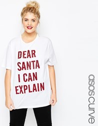 Asos Curve Dear Santa I Can Explain Christmas T Shirt White
