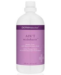 Dermadoctor Ain't Misbehavin' Healthy Toner With Glycolic And Lactic Acid 6 Oz. No Color