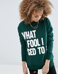 Asos Sweatshirt With What A Fool Print In Boxy Fit Green