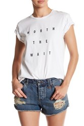 Sincerely Jules Worth The Wait Front Graphic Print Tee White