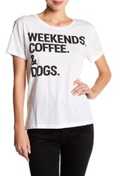 Chaser Short Sleeve Weekends Coffee And Dogs Tee White