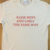Raise Boys And Girls The Same Way T Shirt By Onedropapparel