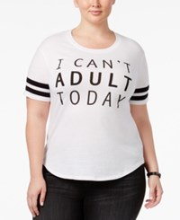 Hybrid Trendy Plus Size I Can't Adult Today Graphic T Shirt White
