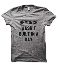 Beyonce Wasn't Built In A Day Tees In The Trap